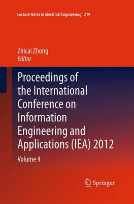 Proceedings of the International Conference on Information Engineering and Applications (IEA) 2012: Volume 4 - Lecture Notes in Electrical Engineering 219 (Paperback)