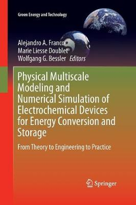 Physical Multiscale Modeling and Numerical Simulation of Electrochemical Devices for Energy Conversion and Storage: From Theory to Engineering to Practice - Green Energy and Technology (Paperback)