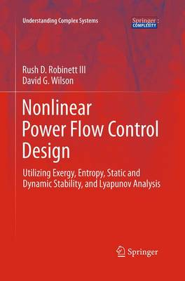 Nonlinear Power Flow Control Design: Utilizing Exergy, Entropy, Static and Dynamic Stability, and Lyapunov Analysis - Understanding Complex Systems (Paperback)