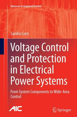 Voltage Control and Protection in Electrical Power Systems: From System Components to Wide-Area Control - Advances in Industrial Control (Paperback)