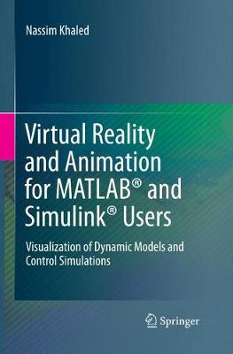 Virtual Reality and Animation for MATLAB (R) and Simulink (R) Users: Visualization of Dynamic Models and Control Simulations (Paperback)