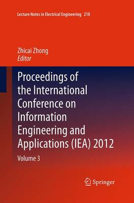 Proceedings of the International Conference on Information Engineering and Applications (IEA) 2012: Volume 3 - Lecture Notes in Electrical Engineering 218 (Paperback)