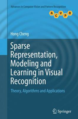 Sparse Representation, Modeling and Learning in Visual Recognition: Theory, Algorithms and Applications - Advances in Computer Vision and Pattern Recognition (Paperback)
