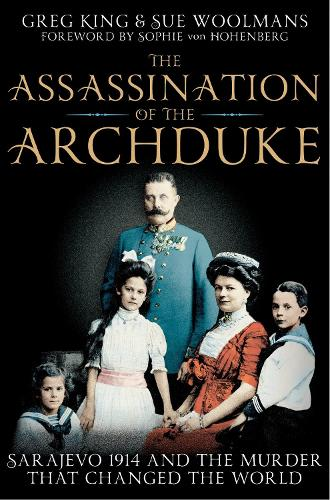 The Assassination of the Archduke: Sarajevo 1914 and the Murder that Changed the World (Paperback)