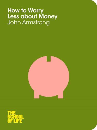How to Worry Less About Money - The School of Life (Paperback)