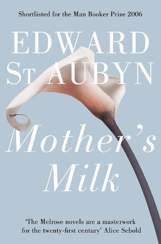 Mother's Milk - The Patrick Melrose Novels (Paperback)