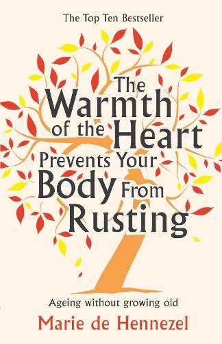The Warmth of the Heart Prevents Your Body from Rusting: Ageing without growing old (Paperback)