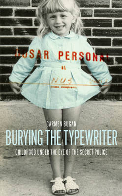 Burying the Typewriter: Childhood Under the Eye of the Secret Police (Hardback)