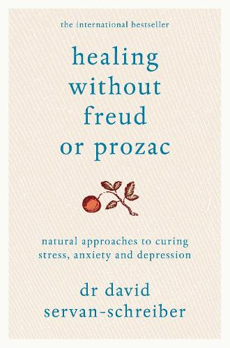 Healing Without Freud or Prozac: Natural approaches to curing stress, anxiety and depression (Paperback)