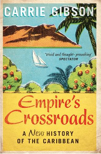Empire's Crossroads: A New History of the Caribbean (Paperback)
