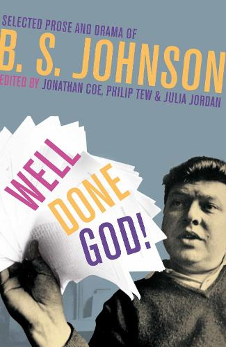 Well Done God!: Selected Prose and Drama of B. S. Johnson (Hardback)