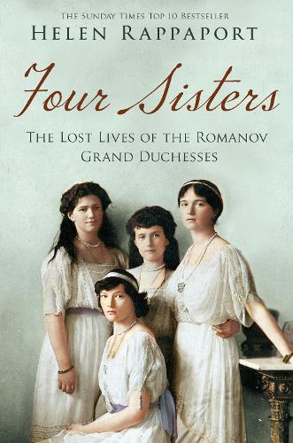 Four Sisters:The Lost Lives of the Romanov Grand Duchesses (Paperback)