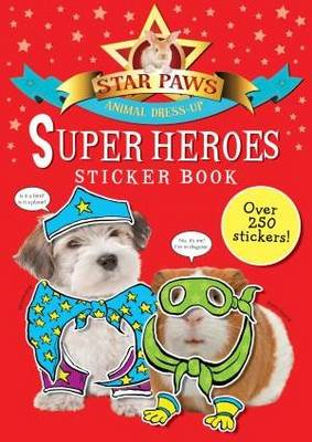 Super Heroes Sticker Book: Star Paws: An animal dress-up sticker book - Star Paws (Paperback)