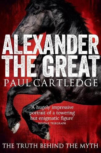 Alexander the Great: The Truth Behind the Myth (Paperback)