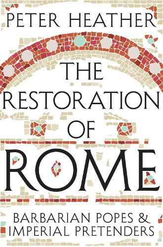 The Restoration of Rome: Barbarian Popes & Imperial Pretenders (Paperback)