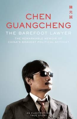 The Barefoot Lawyer: The Remarkable Memoir of China's Bravest Political Activist (Hardback)
