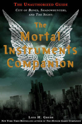 The Mortal Instruments Companion: City of Bones, Shadowhunters and the Sight: The Unauthorized Guide (Paperback)