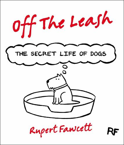 Off The Leash: The Secret Life of Dogs (Hardback)
