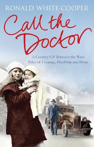 Call the Doctor: A Country GP Between the Wars, Tales of Courage, Hardship and Hope (Paperback)