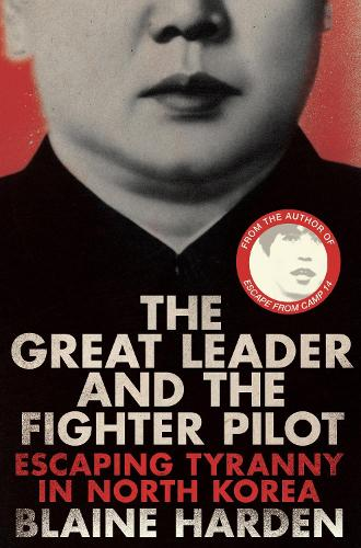 The Great Leader and the Fighter Pilot: Escaping Tyranny in North Korea (Paperback)