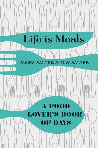 Life is Meals: A Food Lover's Book of Days (Hardback)