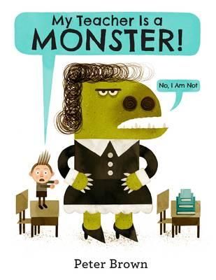 My Teacher is a Monster! (No, I am Not) (Hardback)