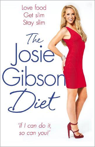 The Josie Gibson Diet: Love Food, Get Slim, Stay Slim (Paperback)