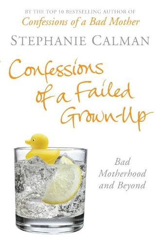 Confessions of a Failed Grown-Up: Bad Motherhood and Beyond (Paperback)