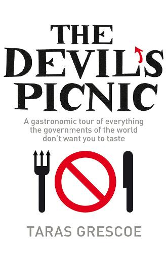 The Devil's Picnic: A Tour of Everything the Governments of the World Don't Want You to Try (Paperback)