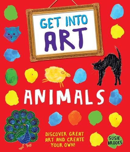 Get Into Art: Animals - Get Into Art (Paperback)