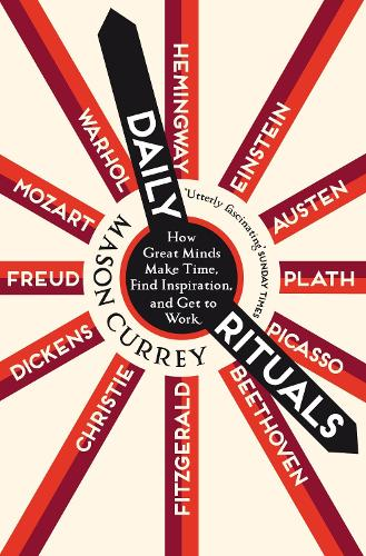 Daily Rituals: How Great Minds Make Time, Find Inspiration, and Get to Work (Paperback)