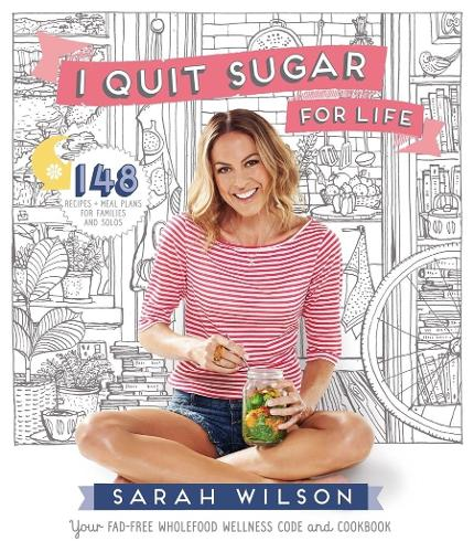 I Quit Sugar for Life: Your fad-free wholefood wellness code and cookbook (Paperback)