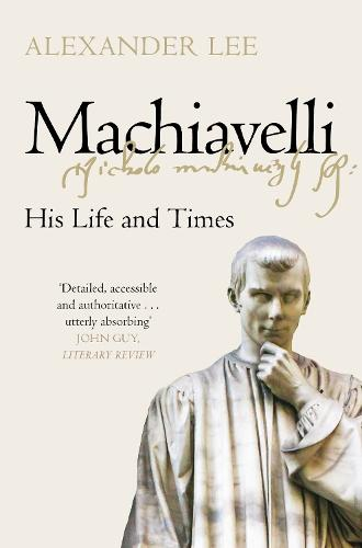 Machiavelli: His Life and Times (Paperback)