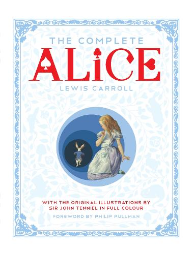 The Complete Alice: Alice's Adventures in Wonderland and Through the Looking-Glass and What Alice Found There (Hardback)