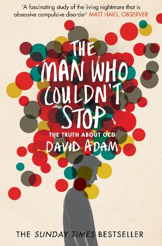 The Man Who Couldn't Stop: The Truth About OCD (Paperback)