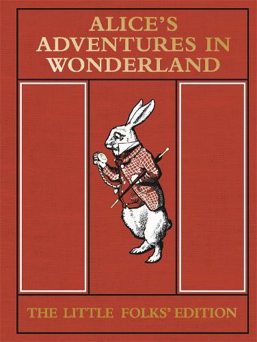 Alice's Adventures in Wonderland: The Little Folks' Edition (Hardback)