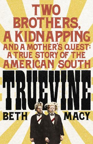 Truevine: An Extraordinary True Story of Two Brothers and a Mother's Love (Hardback)