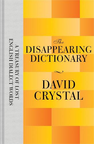 The Disappearing Dictionary: A Treasury of Lost English Dialect Words (Hardback)