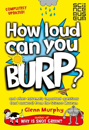 How Loud Can You Burp?: and other extremely important questions (and answers) from the Science Museum (Paperback)