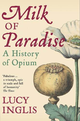 Milk of Paradise: A History of Opium (Paperback)