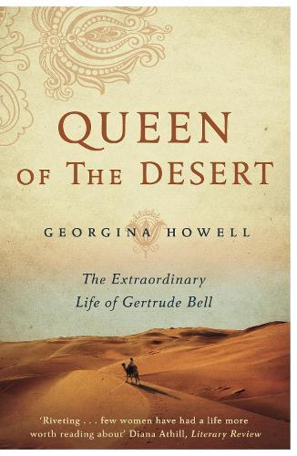 Queen of the Desert: The Extraordinary Life of Gertrude Bell (Paperback)