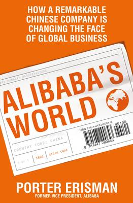 Alibaba's World: How a remarkable Chinese company is changing the face of global business (Paperback)