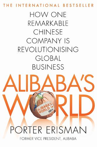 Alibaba's World: How One Remarkable Chinese Company Is Changing the Face of Global Business (Paperback)