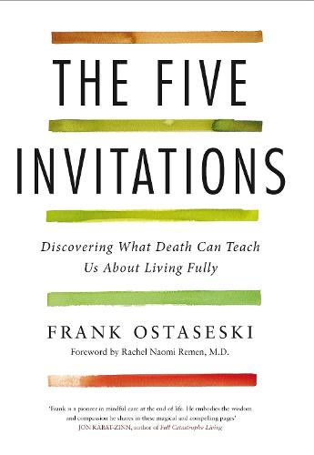 The Five Invitations: Discovering What Death Can Teach Us About Living Fully (Hardback)