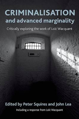 Criminalisation and Advanced Marginality: Critically Exploring the Work of Loic Wacquant (Hardback)