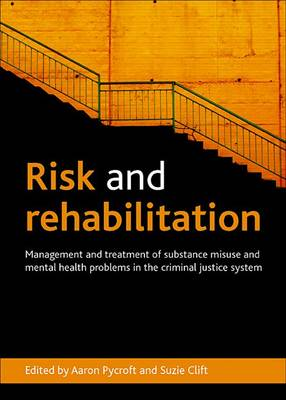 Risk and rehabilitation: Management and treatment of substance misuse and mental health problems in the criminal justice system (Hardback)
