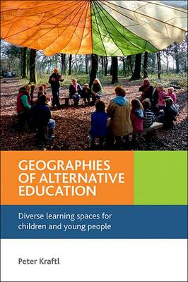 Geographies of Alternative Education: Diverse Learning Spaces for Children and Young People (Hardback)