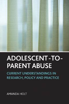 Adolescent-to-parent Abuse: Current Understandings in Research, Policy and Practice (Hardback)