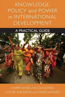 Knowledge, Policy and Power in International Development: A Practical Guide (Hardback)