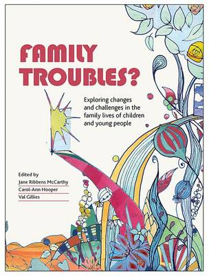 Family Troubles?: Exploring Changes and Challenges in the Family Lives of Children and Young People (Hardback)